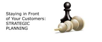 CEU Staying in Front of Your Customers: Strategic Planning